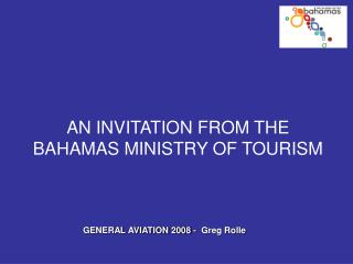 AN INVITATION FROM THE BAHAMAS MINISTRY OF TOURISM
