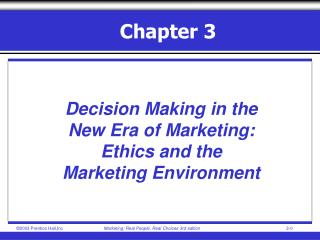 Decision Making in the  New Era of Marketing: Ethics and the  Marketing Environment
