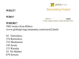 WHAT? WHO? WHERE? 7063 stories from Kibera (globalgivingcommunity/search2.html)