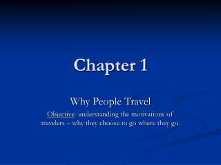 Why People Travel Objective: understanding the motivations of travelers   why they choose to go where they go.