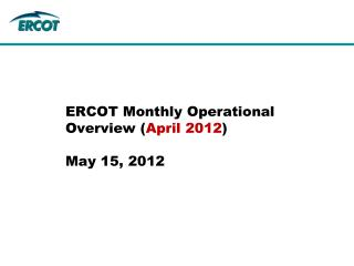 ERCOT Monthly Operational Overview ( April 2012 ) May 15, 2012