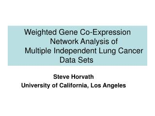 Weighted Gene Co-Expression Network Analysis of  Multiple Independent Lung Cancer Data Sets