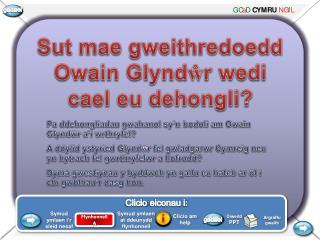 Sut mae  gweithredoedd Owain  Glynd ŵ r  wedi cael eu dehongli ?