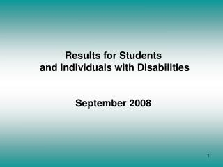 Results for Students  and Individuals with Disabilities September 2008