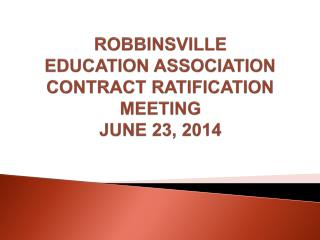 ROBBINSVILLE EDUCATION ASSOCIATION CONTRACT RATIFICATION MEETING JUNE 23, 2014