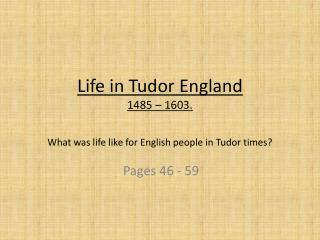 Life in Tudor England 1485 � 1603. What was life like for English people in Tudor times?