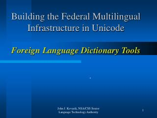 Building the Federal Multilingual Infrastructure in Unicode Foreign Language Dictionary Tools
