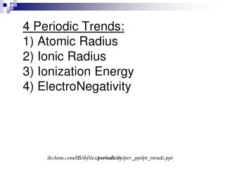 4 Periodic Trends: 1) Atomic Radius 2) Ionic Radius 3) Ionization Energy 4) ElectroNegativity