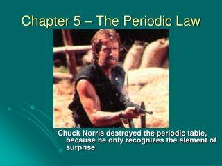Chapter 5 – The Periodic Law