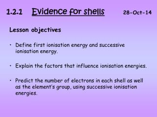 Lesson objectives •Define first ionisation energy and successive ionisation energy.