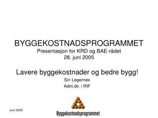 BYGGEKOSTNADSPROGRAMMET Presentasjon for KRD og BAE-rådet 28. juni 2005