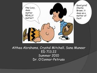 Althea Abrahams, Crystal Mitchell ,  Sana Muneer ED 713.22 Summer 2010 Dr. O'Connor-Petruso