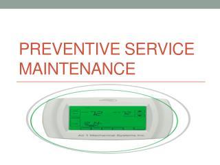 Preventive service maintenance