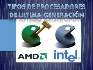TIPOS DE PROCESADORES  DE ULTIMA GENERACIÓN