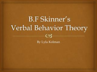 B.F Skinner s  Verbal Behavior Theory