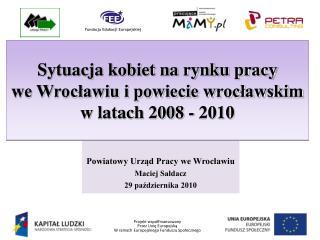 Powiatowy Urząd Pracy we Wrocławiu Maciej Sałdacz 29 października 2010