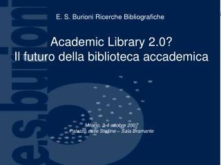 Academic Library 2.0 Il futuro della biblioteca accademica        Milano, 3-4 ottobre 2007  Palazzo delle Stelline   Sal