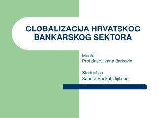 GLOBALIZACIJA HRVATSKOG BANKARSKOG SEKTORA