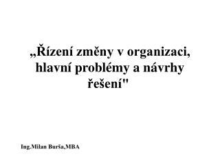 """""""Řízení změny v organizaci, hlavní problémy a návrhy řešení"""""""