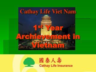 Cathay Life Viet Nam 1 st  Year Archievement in Vietnam