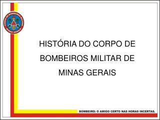HISTÓRIA DO CORPO DE BOMBEIROS MILITAR DE MINAS GERAIS