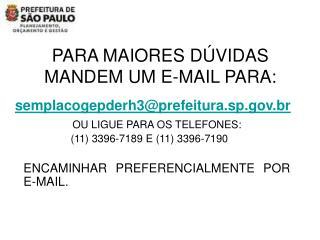PARA MAIORES D�VIDAS MANDEM UM E-MAIL PARA: