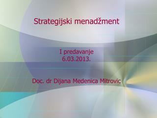 Strategijski menad žment I  predavanje 6.03.2013. Doc. dr Dijana Medenica Mitrovic