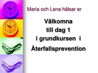 Maria och Lena hälsar er