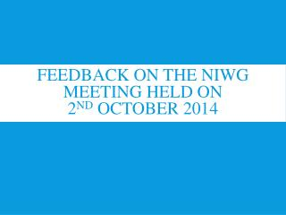Feedback on the NIWG meeting held on  2 nd  October 2014