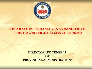 REPARATION OF DAMAGES ARISING FROM TERROR AND FIGHT AGAINST TERROR DIRECTORATE GENERAL  OF