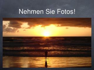 Nehmen Sie Fotos!
