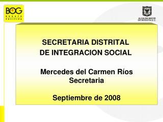 SECRETARIA DISTRITAL  DE INTEGRACION SOCIAL  Mercedes del Carmen Ríos Secretaria