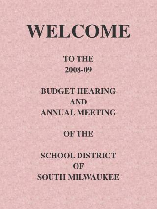 WELCOME TO THE  2008-09 BUDGET HEARING AND ANNUAL MEETING OF THE SCHOOL DISTRICT  OF