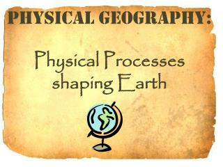 Physical Geography: Physical Processes shaping Earth