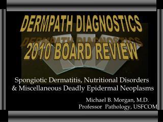 Michael B. Morgan, M.D.  Professor  Pathology, USFCOM