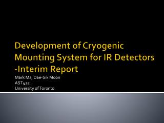 Development of Cryogenic Mounting System for IR  Detectors -Interim Report