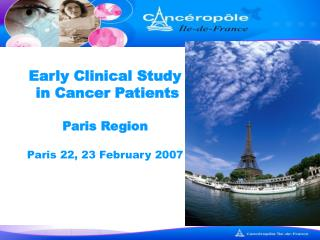 Early Clinical Study   in Cancer Patients Paris Region Paris 22, 23 February 2007