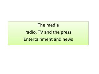 The  media radio , TV and the  press Entertainment and  news