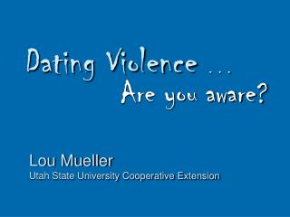 Dating Violence  . . .