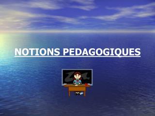 NOTIONS PEDAGOGIQUES