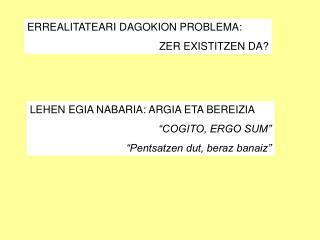 ERREALITATEARI DAGOKION PROBLEMA:  ZER EXISTITZEN DA?