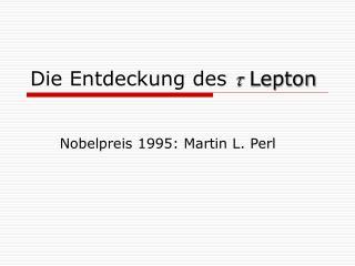 Die Entdeckung des  t  Lepton