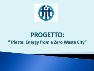 PROGETTO: �Trieste: Energy from a Zero Waste City�