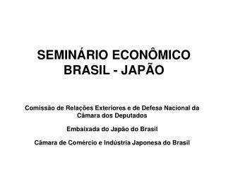 SEMINÁRIO ECONÔMICO BRASIL - JAPÃO
