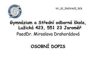 Gymnázium a Střední odborná škola, Lužická 423, 551 23 Jaroměř PaedDr. Miroslava Drahorádová