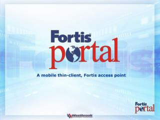 A mobile thin-client, Fortis access point