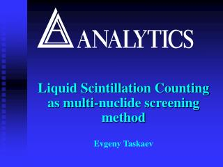 Liquid Scintillation Counting as multi-nuclide screening method  Evgeny Taskaev