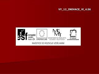 VY_12_INOVACE_Vl_4.56
