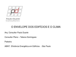 O ENVELOPE DOS EDIFÍCIOS E O CLIMA Arq. Consultor Paulo Duarte Consultor Pleno – Tatiana Domingues