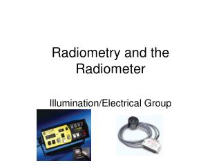 Radiometry and the Radiometer